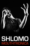 Shlomo Mouthtronica-Udderbelly