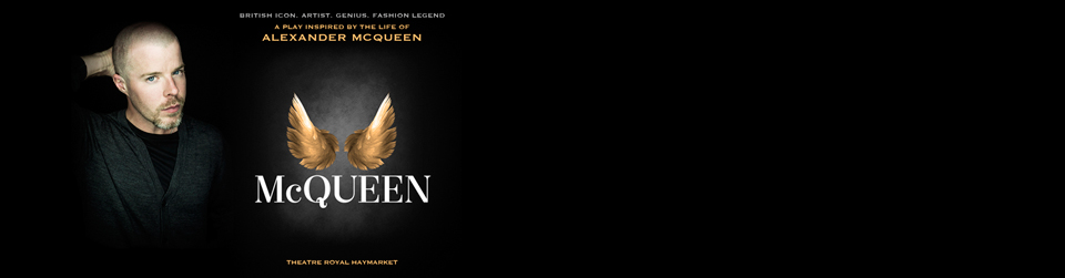 Experience the haunting beautiful play McQueen about one of fashion's greatest contemporary artists, Alexander McQueen. Book your tickets online!