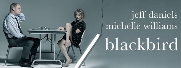 """See Blackbird starring Jeff Danielsand Michelle Williams! Blackbird is called """"one of the most powerful dramas of the century"""" by The New York Times."""