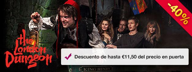 Visita el London Dungeon y descubre la aterradora y espantosahistoria de Londres, incluyendo Jack el Destripador, El Gran Fuego de Londres y mucho más. Ahorra hasta un 40%!