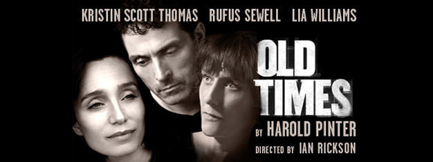 Harold Pinter's Old Times in London with Kristin Scott Thomas, Rufus Sewell and Lia Williams. Tickets for Old Times in London can be booked here!