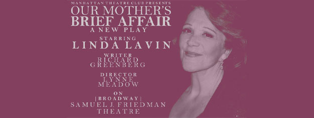 Experience the new play Our Mother's Brief Affair with Tony and two-time Golden Globe winner Linda Lavin in the lead. Book your tickets online!