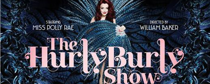 The Hurly Burly Show in London, starring Miss Polly Rae, is an all singing, all dancing burlesque inspired revue with modern day fashion, music and popular culture.