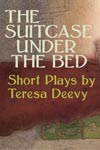 The Suitcase Under the Bed: Short Plays by Teresa Deevy