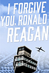 I Forgive You, Ronald Reagan